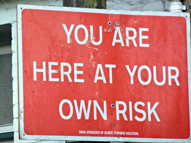 You are here at your own risk.